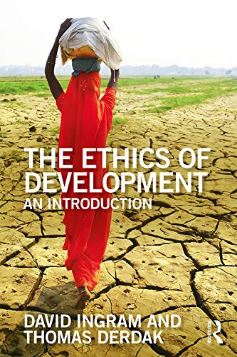 The Ethics of Development: An Introduction (The Ethics of ...)