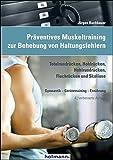 Präventives Muskeltraining zur Behebung von Haltungsfehlern: Totalrundrücken, Hohlrücken, Hohlrundrücken, Flachrücken und Skoliose, Gymnastik - Gerätetraining - Ernährung