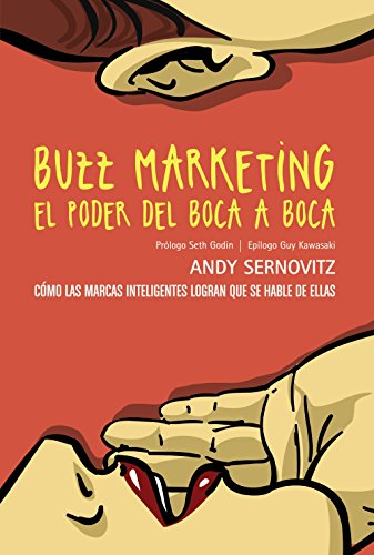 Buzz marketing : el poder del boca a boca por Andy Sernovitz