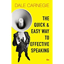 Dale Carnegie: The Quick and Easy Way to Effective Speaking