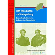 Das Haus Baden auf Zwingenberg: Eine mittelalterliche Burg im Besitz einer Fürstenfamilie (Beiträge zur Geschichte des Neckar-Odenwald-Kreises)