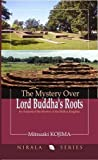 The Mystery over Lord Buddha's Roots: An Analysis of the Mystery of the Shakya Kingdom