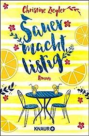 Sauer macht listig: Roman. Ein charmant-lustiger Wohlfühl-Roman mit Humor, Herz und einer zitronensüßen Prise