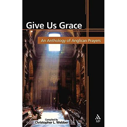 [(Give Us Grace : An Anthology of Anglican Prayers)] [Compiled by Christopher L. Webber] published on (June, 2004)