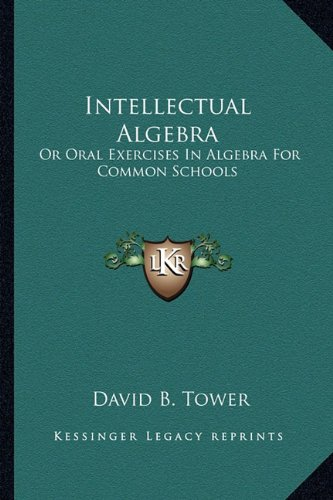 Intellectual Algebra: Or Oral Exercises in Algebra for Common Schools