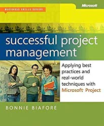 [Successful Project Management: Applying Best Practices, Proven Methods, and Real-World Techniques with Microsoft Project] (By: Bonnie Biafore) [published: April, 2011]