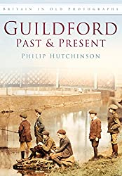 Guildford Past & Present (Britain in Old Photographs (History Press))