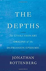 The Depths: The Evolutionary Origins of the Depression Epidemic by Jonathan Rottenberg (2014-02-11)