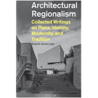 Architectural Regionalism: Collected Writings on Place, Identity, Modernity, and Tradition (English Edition)