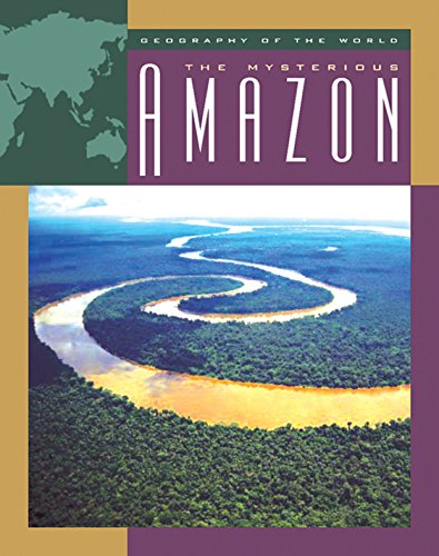 The Mysterious Amazon (Geography of the World: Rivers)