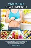 vegetarisch EIWEIßREICH: fleischlos den Körper in Form bringen mit schnellen, proteinreichen und vegetarischen Rezepten für mehr Definition und Muskelaufbau - Lara Winterfeldt