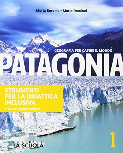 Patagonia. Strumenti per la didattica inclusiva. Geografia per capire il mondo. Per la Scuola media. Con e-book. Con espansione online: 1