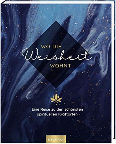 Wo die Weisheit wohnt.: Eine Reise zu den schönsten spirituellen Kraftorten