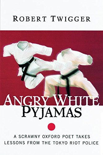 Angry White Pyjamas: A Scrawny Oxford Poet Takes Lessons From The Tokyo Riot Police by Robert Twigger (2000-03-22) par Robert Twigger