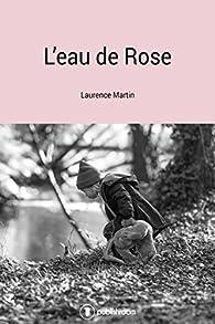 L'eau de Rose par Laurence Martin
