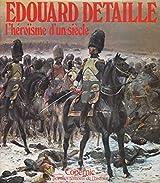 Edouard Detaille - l'héroïsme d'un siècle