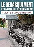 Le Débarquement et la bataille de Normandie hier et aujourd'hui
