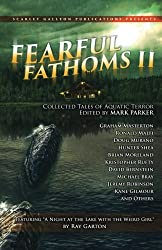 Fearful Fathoms: Collected Tales of Aquatic Terror (Vol. II - Lakes & Rivers): Volume 2