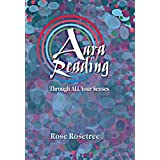 Aura Reading Through All Your Senses: Celestial Perception Made Practical (Energy READING Skills for the Age of Awakening Book 2) (English Edition)