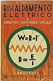 RISCALDAMENTO ELETTRICO. Domestico - Industriale - Speciale. REOSTATI. Regolazione e avviamento.