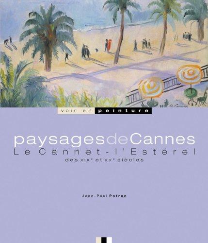 Paysages de Cannes : Le Cannet, l'Estérel des XIXe et XXe siècles par Jean-Paul Potron