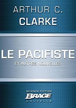 Le Pacifiste (suivi de) Pêche au gros (suivi de) Guerre froide par [Clarke, Arthur C.]