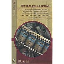 Miradas que se cruzan: El espacio geográfico de la frontera entre México y los Estados Unidos en el cine fronterizo contemporáneo (Pùblicacultura nº 3) (Spanish Edition)