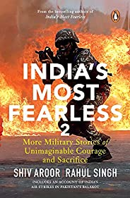 India's Most Fearless 2: More Military Stories of Unimaginable Courage and Sacri