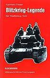 Blitzkrieg-Legende: Der Westfeldzug 1940 (Operationen des Zweiten Weltkrieges, Band 2) - Karl-Heinz Frieser