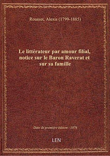 Le littrateur par amour filial, notice sur le Baron Raverat et sur sa famille / [sign : Alexis Rou