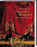 Glanzvolles Burgund: Blütezeit im Mittelalter - Herbert Kraume