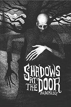Shadows at the Door: An Anthology by [Nixon, Mark, Grant, Helen, Cassell, Mark, Long, Christopher, Holt, Kris, Marceau, Caitlin]