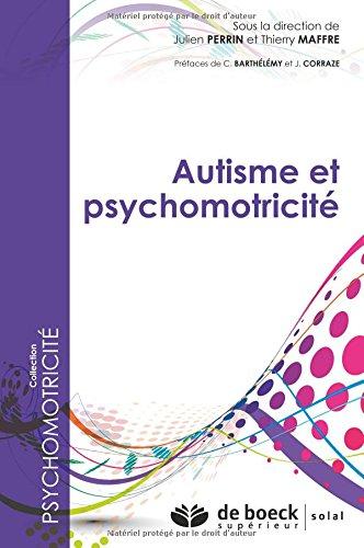 Autisme et psychomotricité par Julien Perrin, Thierry Maffre, Collectif