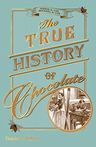 The True History of Chocolate par Sophie D. Coe