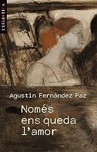 Només ens queda l'amor par Agustín Fernandez Paz