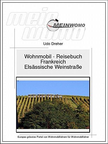 Wohnmobil Reisebuch Frankreich: Elsässische Weinstraße: 4. überarbeitete Auflage, 2018