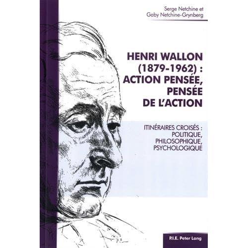 Henri Wallon (18791962) : action pensée, pensée de l'action: Itinéraires croisés : politique, philosophique, psychologique