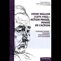 Henri Wallon (18791962) : action pensée, pensée de l'action: Itinéraires croisés : politique, philosophique…