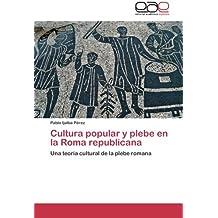 Cultura popular y plebe en la Roma republicana: Una teoría cultural de la plebe romana
