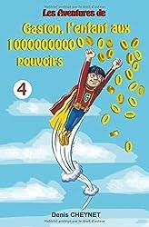 Gaston, l'enfant aux 100000000000000000000000000000000 pouvoirs: Tome 4