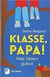 Klasse, Papa!: Was Vätern guttut