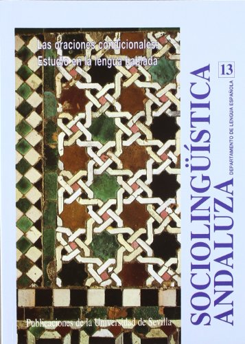 Sociolingüística andaluza 13: Las oraciones condicionales: Estudio en la lengua hablada (Serie Lingüística) por Juana Santana Marrero