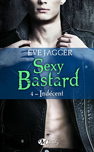 Sexy bastard, Tome 4 : Indécent