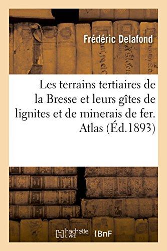 Les terrains tertiaires de la Bresse et leurs gîtes de lignites et de minerais de fer. Atlas par Frédéric Delafond