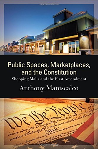 Public Spaces, Marketplaces, and the Constitution: Shopping Malls and the First Amendment (SUNY Series in American Constitutionalism) by Anthony Maniscalco (2015-11-01)
