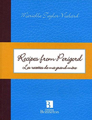 Recipes from Perigord : Les recettes de ma grand-mère, édition bilingue français-anglais par Marielle Taylor-Vialard
