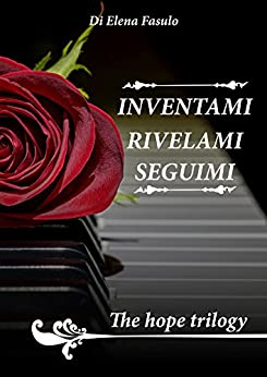 The Hope Trilogy: Inventami-Rivelami-Seguimi (Italian Edition)