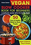 Vegan Slow Cooker Book for Beginners: 50 Easy and Healthy Meals for Busy People (slow cooker, crock pot, crockpot, vegan,vegetarian cookbook) (Vegan Slow Cooker for Beginners 1) (English Edition)