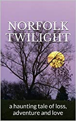 Norfolk Twilight (quick read): a short but haunting tale of loss, adventure and love (English Edition)