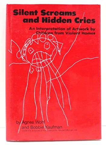 Silent Screams and Hidden Cries: A Compilation and Interpretation of Artwork by Children from Violent Homes